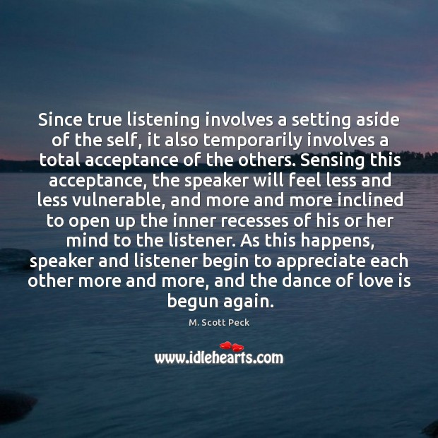 Since true listening involves a setting aside of the self, it also Image