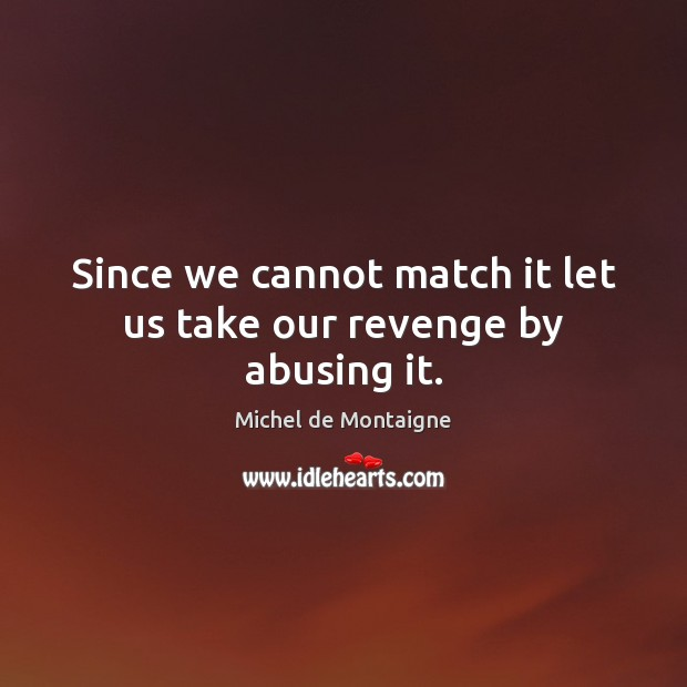 Since we cannot match it let us take our revenge by abusing it. Image