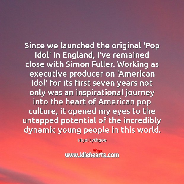 Image, Since we launched the original 'Pop Idol' in England, I've remained close