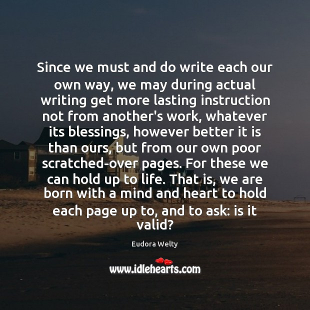 Since we must and do write each our own way, we may Eudora Welty Picture Quote