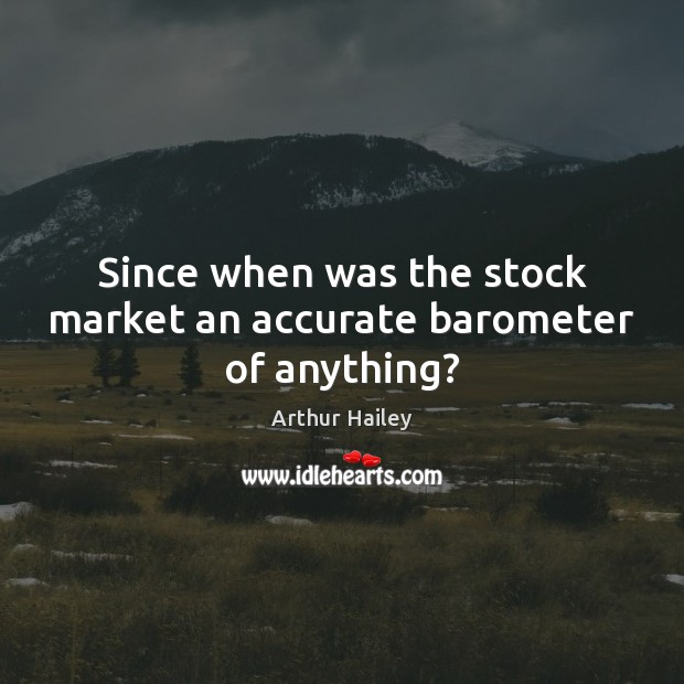 Image, Since when was the stock market an accurate barometer of anything?