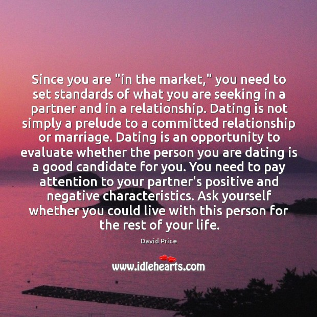 """Since you are """"in the market,"""" you need to set standards of Dating Quotes Image"""