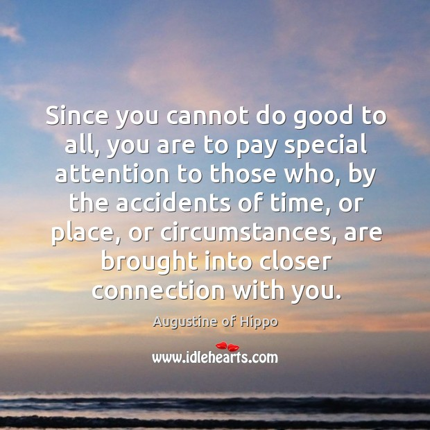 Image, Since you cannot do good to all, you are to pay special attention to those who
