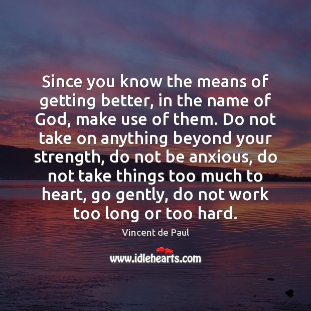 Since you know the means of getting better, in the name of Vincent de Paul Picture Quote