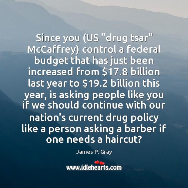 "Since you (US ""drug tsar"" McCaffrey) control a federal budget that has Image"