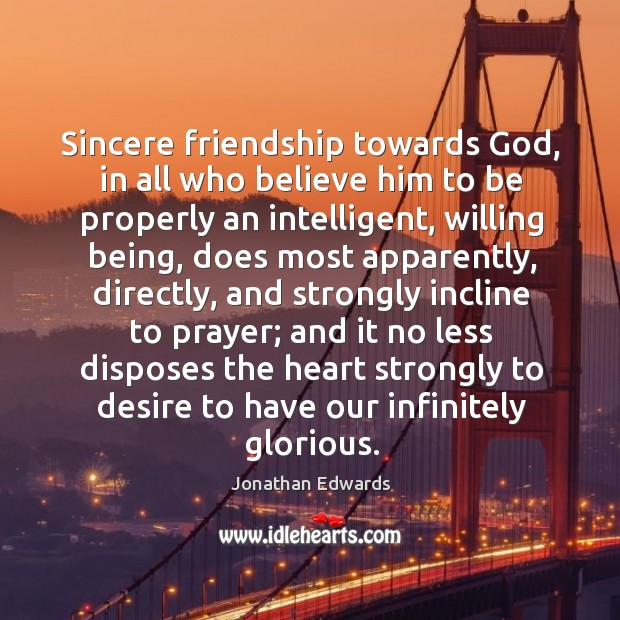 Sincere friendship towards God, in all who believe him to be properly an intelligent Image