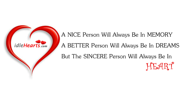 A Sincere Person Will Always Be In Heart!