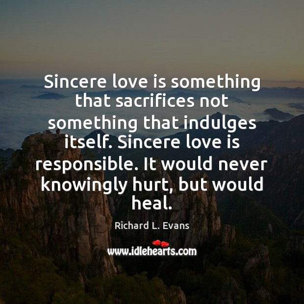 Sincere love is something that sacrifices not something that indulges itself. Sincere Richard L. Evans Picture Quote