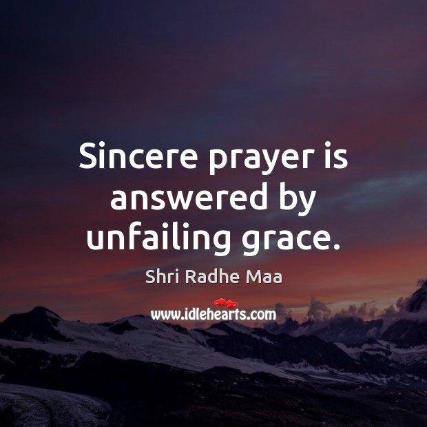 Sincere prayer is answered by unfailing grace. Shri Radhe Maa Picture Quote