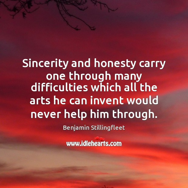 Sincerity and honesty carry one through many difficulties which all the arts Image