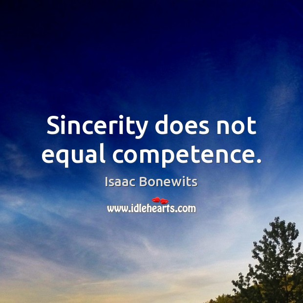 Sincerity does not equal competence. Isaac Bonewits Picture Quote