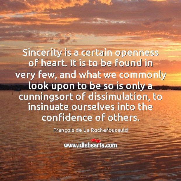 Image, Sincerity is a certain openness of heart. It is to be found
