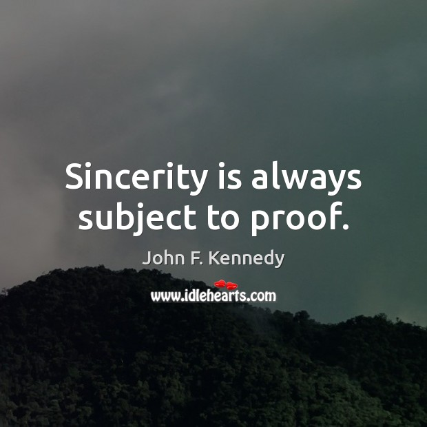 Image, Sincerity is always subject to proof.