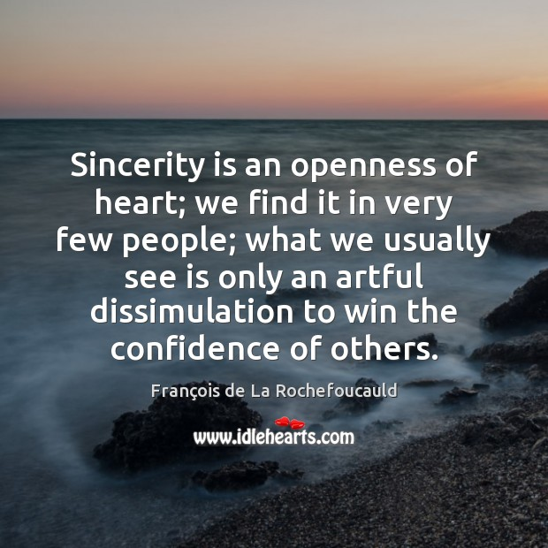 Image about Sincerity is an openness of heart; we find it in very few