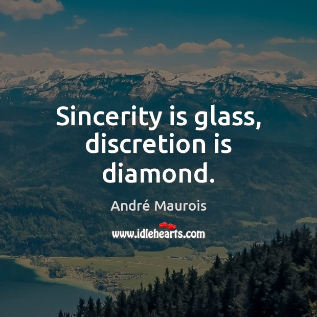 Sincerity is glass, discretion is diamond. André Maurois Picture Quote