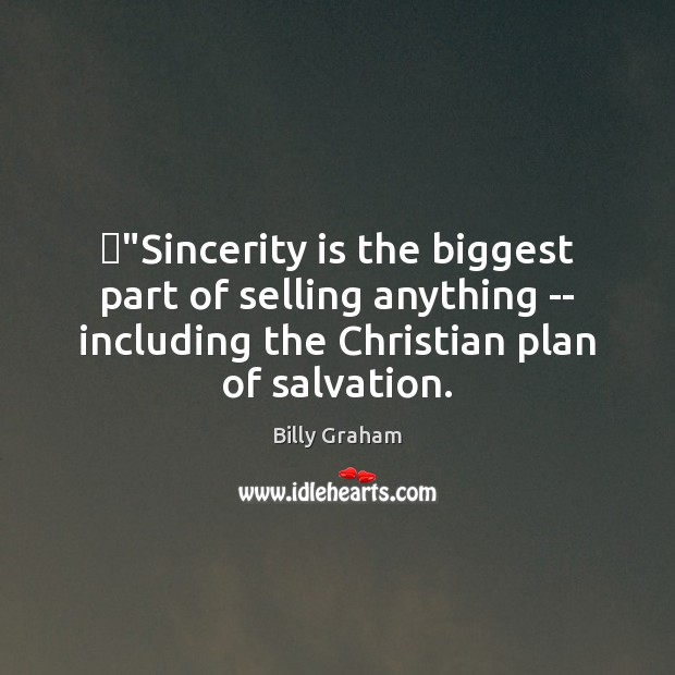 """""""Sincerity is the biggest part of selling anything — including the Christian Billy Graham Picture Quote"""