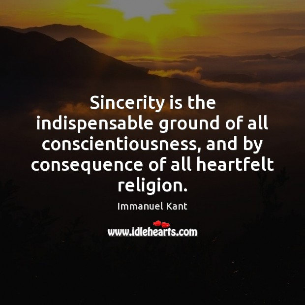 Image, Sincerity is the indispensable ground of all conscientiousness, and by consequence of