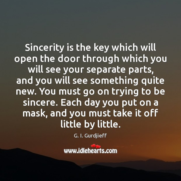 Sincerity is the key which will open the door through which you G. I. Gurdjieff Picture Quote