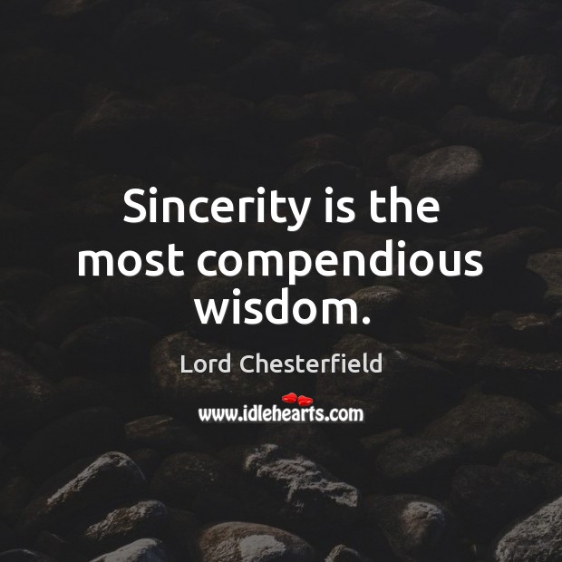 Sincerity is the most compendious wisdom. Lord Chesterfield Picture Quote