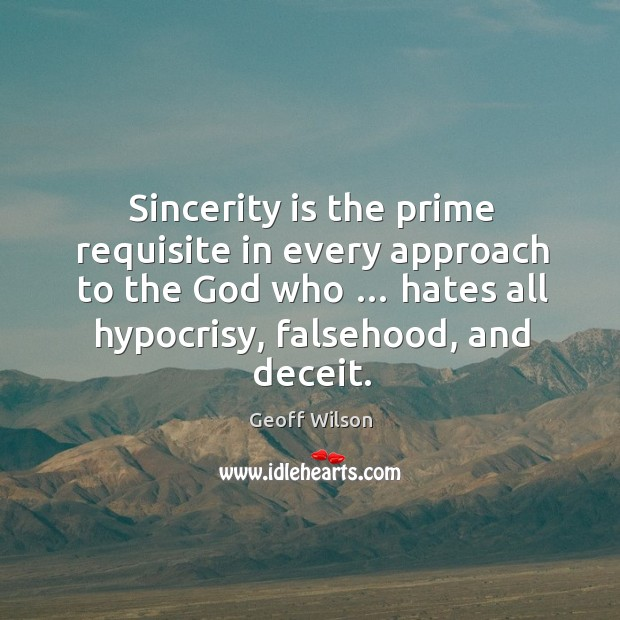 Sincerity is the prime requisite in every approach to the God who … Image