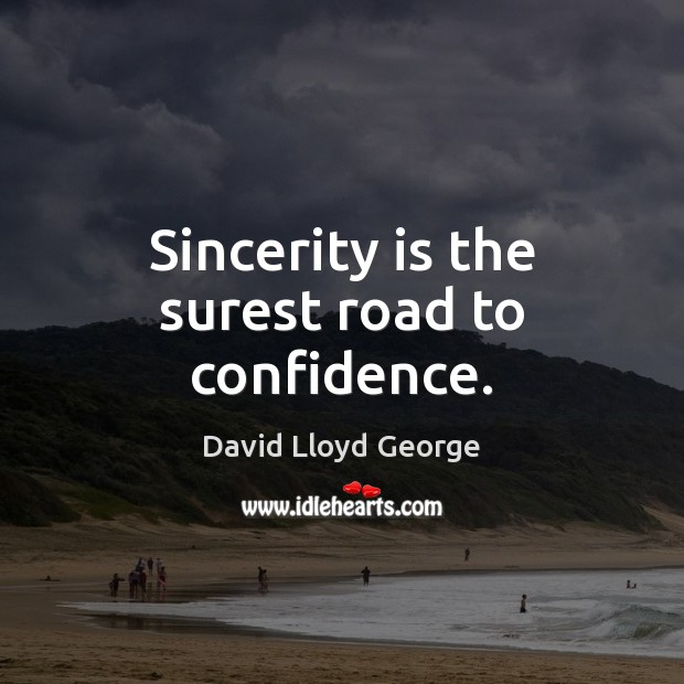 Sincerity is the surest road to confidence. David Lloyd George Picture Quote