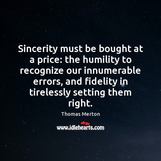 Image, Sincerity must be bought at a price: the humility to recognize our