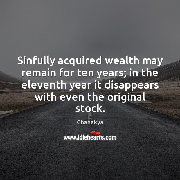 Sinfully acquired wealth may remain for ten years; in the eleventh year Chanakya Picture Quote