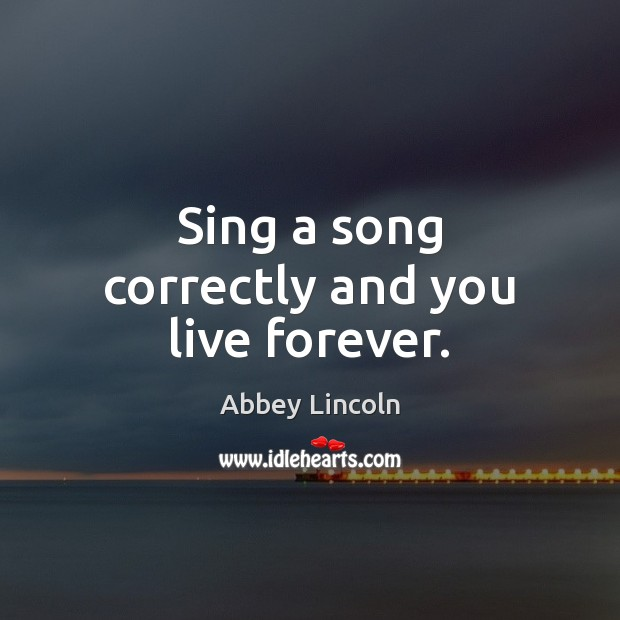 Image, Sing a song correctly and you live forever.