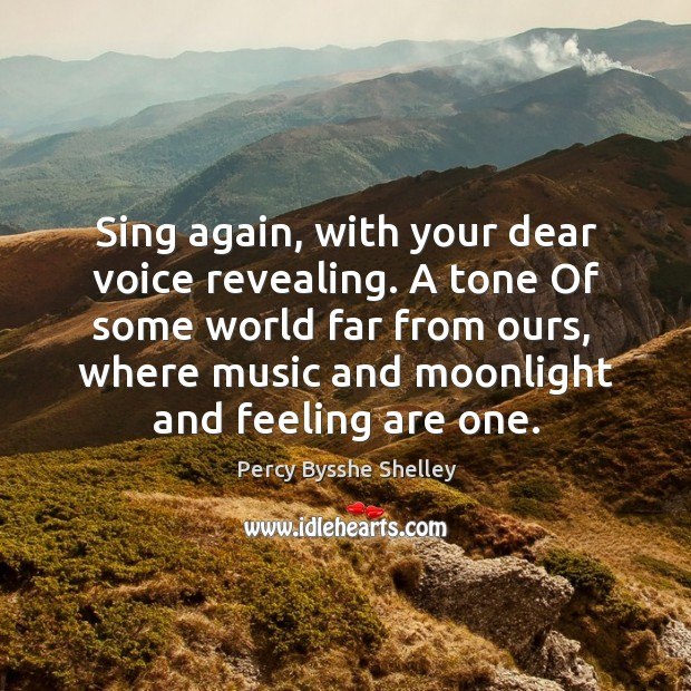Sing again, with your dear voice revealing. A tone Of some world Image