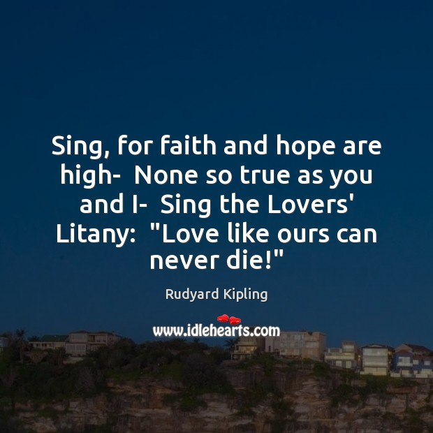 Image, Sing, for faith and hope are high-  None so true as you