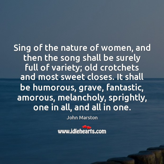 Sing of the nature of women, and then the song shall be Image
