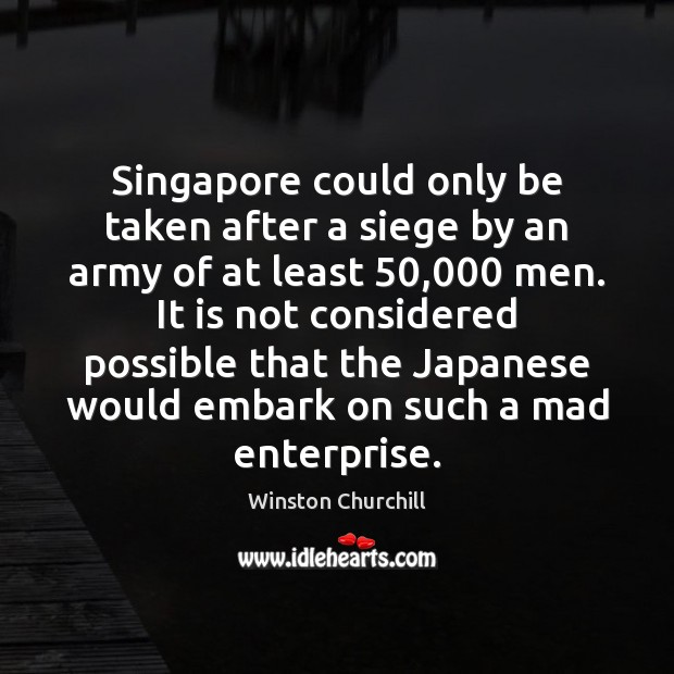 Image, Singapore could only be taken after a siege by an army of