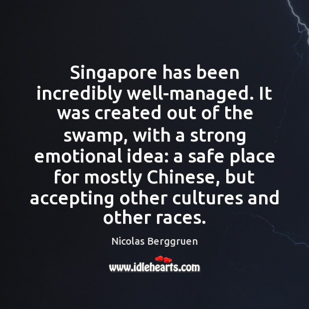 Image, Singapore has been incredibly well-managed. It was created out of the swamp,