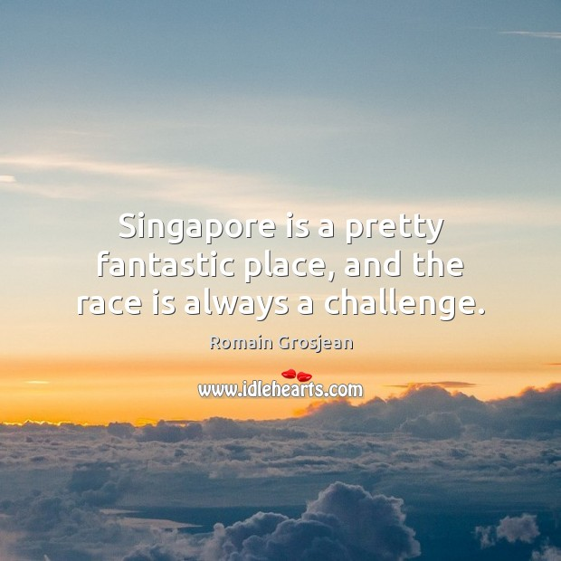 Singapore is a pretty fantastic place, and the race is always a challenge. Image