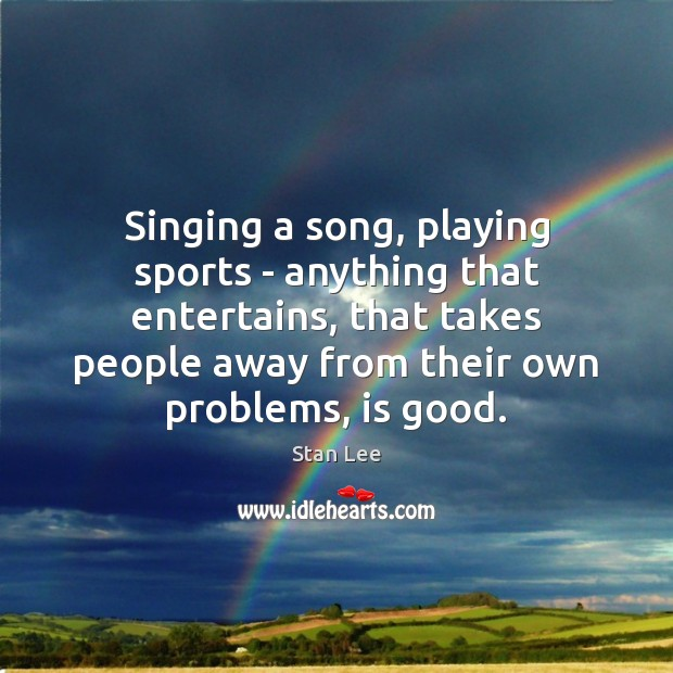 Singing a song, playing sports – anything that entertains, that takes people Image