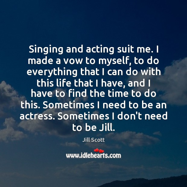 Singing and acting suit me. I made a vow to myself, to Jill Scott Picture Quote