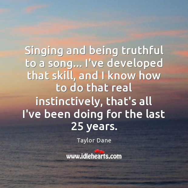 Image, Singing and being truthful to a song… I've developed that skill, and
