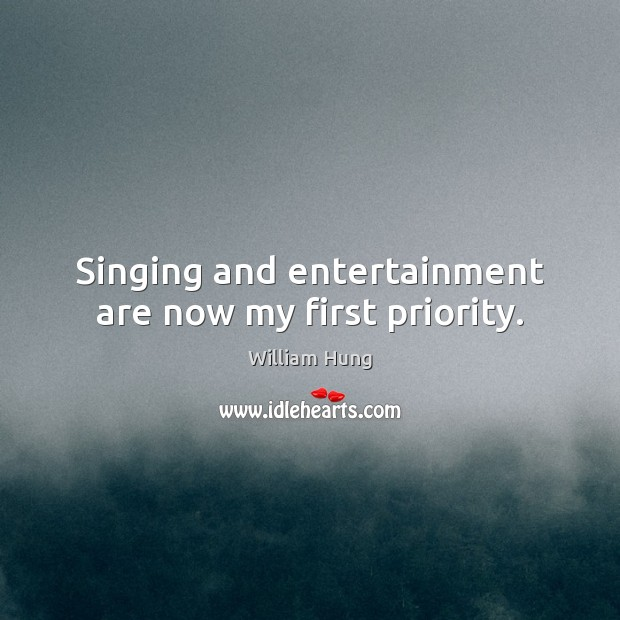 Image, Singing and entertainment are now my first priority.