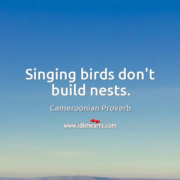Image, Singing birds don't build nests.