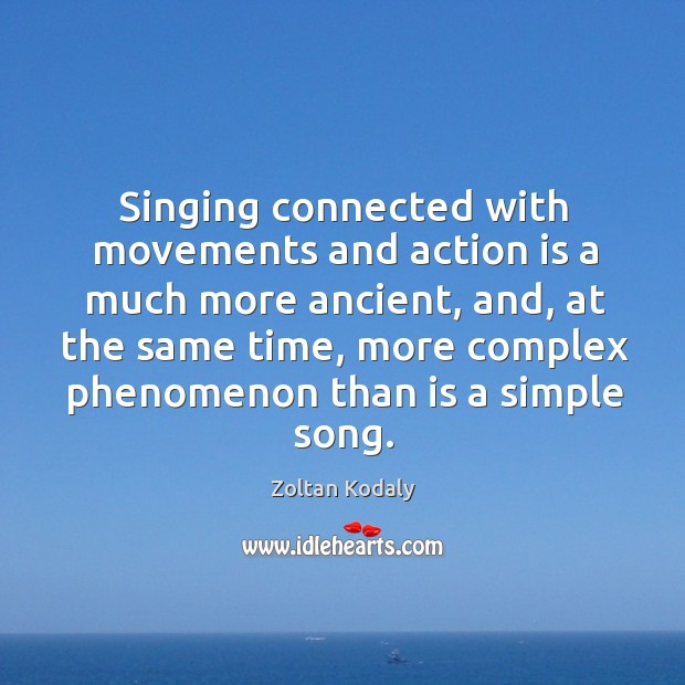 Image, Singing connected with movements and action is a much more ancient, and, at the same time
