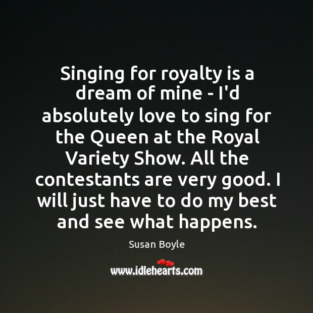 Singing for royalty is a dream of mine – I'd absolutely love Image