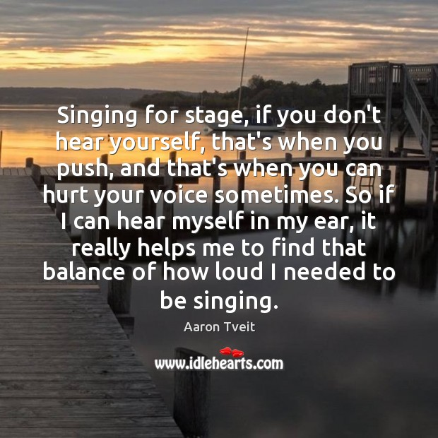 Image, Singing for stage, if you don't hear yourself, that's when you push,