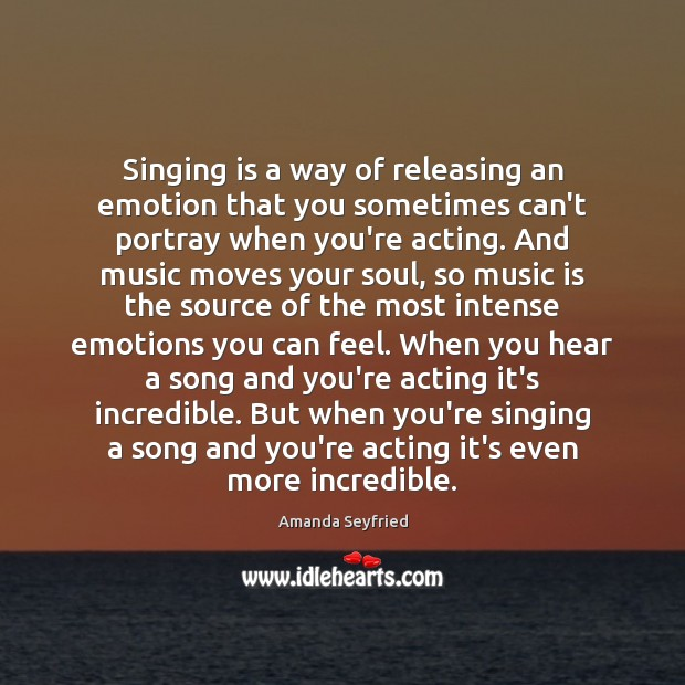 Image, Singing is a way of releasing an emotion that you sometimes can't