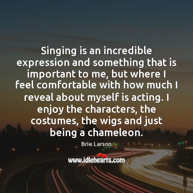 Image, Singing is an incredible expression and something that is important to me,
