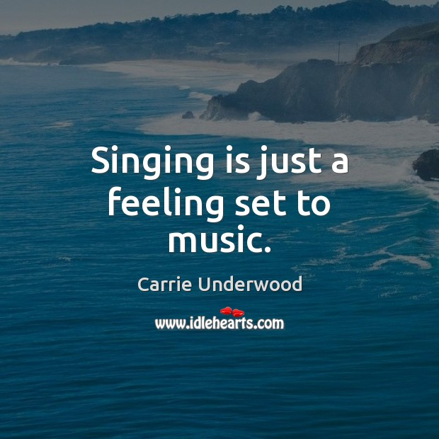 Singing is just a feeling set to music. Image