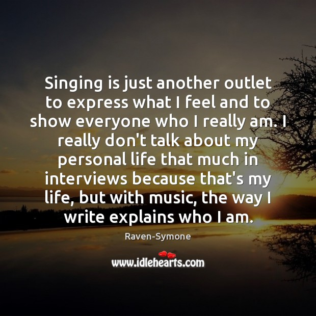 Image, Singing is just another outlet to express what I feel and to