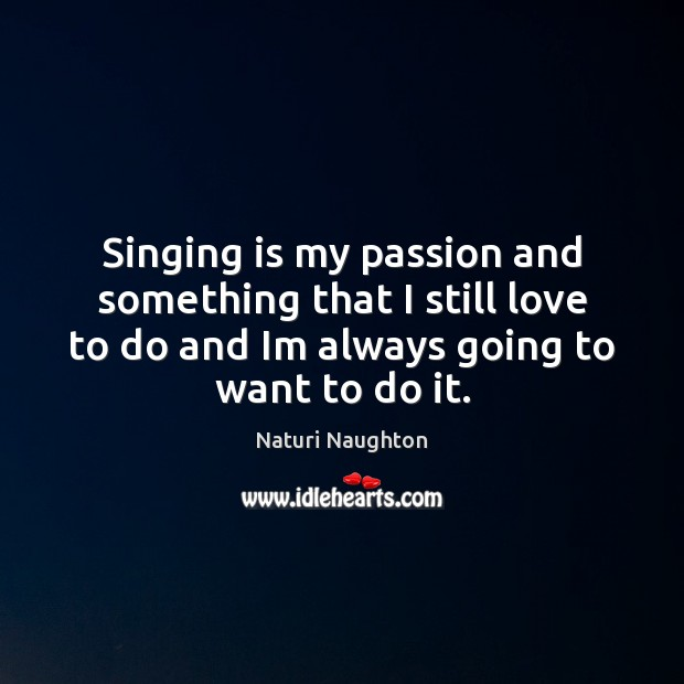 Image, Singing is my passion and something that I still love to do