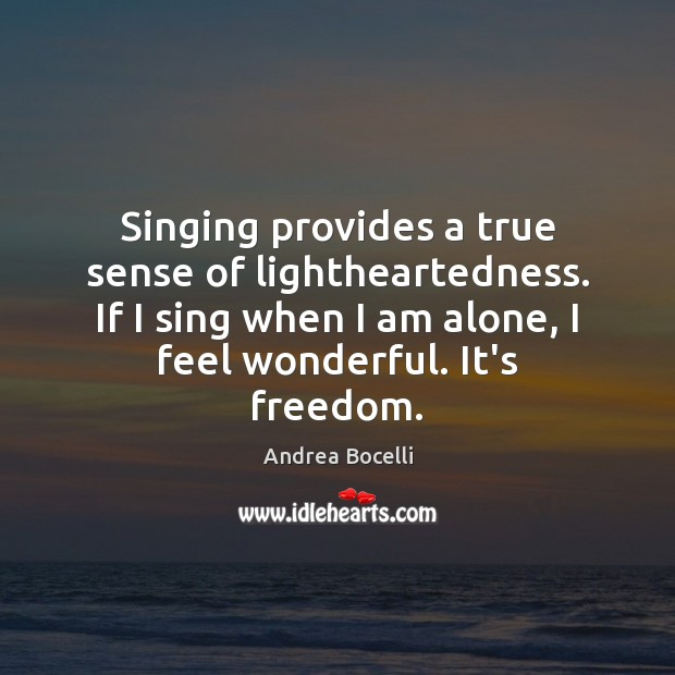 Singing provides a true sense of lightheartedness. If I sing when I Image