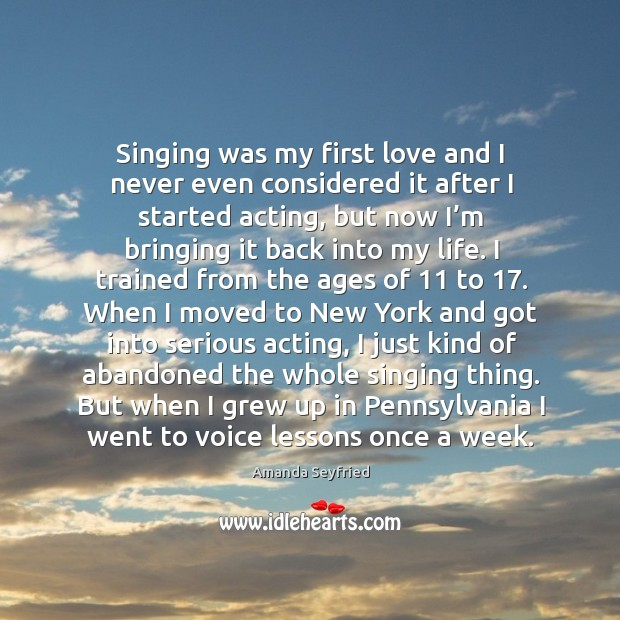 Singing was my first love and I never even considered it after I started acting Image