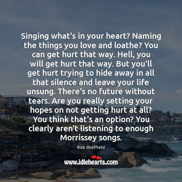 Singing what's in your heart? Naming the things you love and loathe? Rob Sheffield Picture Quote